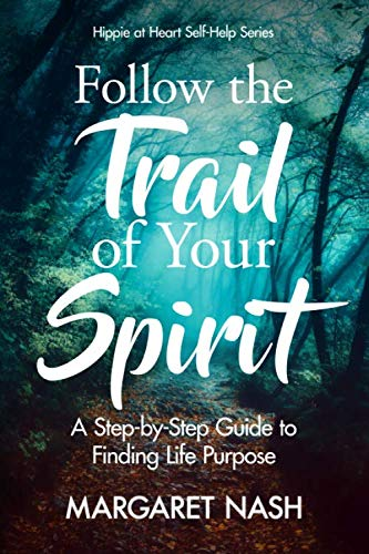 Follow the Trail of Your Spirit: The Search for Life Purpose (Hippie at Heart Self-Help Series)