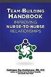 Team-Building Handbook Improving Nurse-To-Nurse Relationships, Callahan, Erin, 1556452578