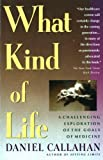 What Kind of Life? : A Challenging Exploration of the Goals of Medicine in Our Changing Society, Callahan, Daniel, 0671732900