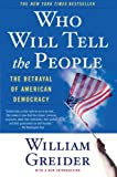 Who Will Tell The People? : The Betrayal Of American Democracy