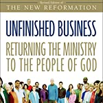 Unfinished Business: Returning the Ministry to the People of God | Greg Ogden