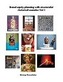 Brand Equity Planning with Structuralist Rhetorical Semiotics Vol. I, George Rossolatos, 148184315X