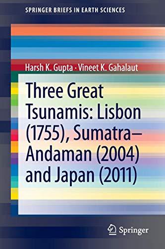 Three Great Tsunamis: Lisbon (1755), Sumatra-Andaman (2004) and Japan (2011): Lisbon (1755), Sumatra-Andaman (2004) and Japan (2011) (Springer Briefs in Earth Sciences) (The Great Indian Ocean Tsunami Of 2004)