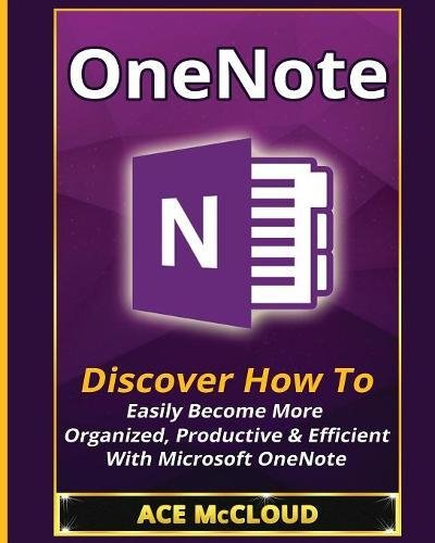 2013 Notebook (OneNote: Discover How To Easily Become More Organized, Productive & Efficient With Microsoft OneNote)