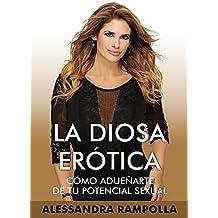 LA DIOSA ERÓTICA: Cómo Adueñarte De Tu Potencial Sexual (Spanish Edition)