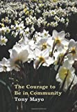 The Courage to Be in Community, Tony Mayo, 194146601X