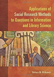 Applications of Social Research Methods to Questions in Information and Library Science by Barbara M. Wildemuth (2009-05-19)