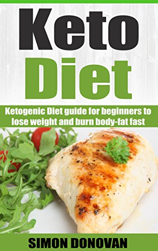 Keto Diet: Ketogenic Diet Guide For Beginners To Lose Weight And Burn Body-Fat Fast (Keto Diet Mistakes, Keto Diet For Beginners, Diabetes, Ketosis, Keto Clarity, Get Fit Book 1)