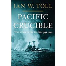 Pacific Crucible: War at Sea in the Pacific, 1941-1942 by Ian W. Toll (2011-11-14)