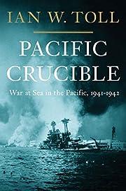 PACIFIC CRUCIBLE por Ian W. Toll