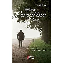Relatos de un peregrino ruso: El mejor libro para aprender a orar (Spanish Edition)