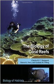 Book Biology of Coral Reefs [Biology of Habitats] by Sheppard, Charles R.C., Davy, Simon K., Pilling, Graham M. [Oxford University Press, USA,2009]
