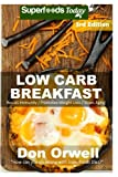 crock pot breakfast - Low Carb Breakfast: Over 75 Quick & Easy Gluten Free Low Cholesterol Whole Foods Recipes full of Antioxidants & Phytochemicals (Natural Weight Loss Transformation) (Volume 100)