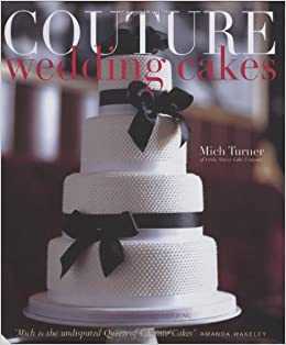 Couture Wedding Cakes Mich Turner 9781906417079 Amazon Books