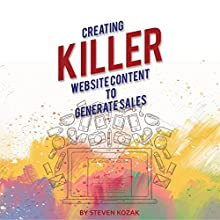 Creating Killer Website Content to Generate Sales: Making Magnificent Content Audiobook by Steven Kozak Narrated by Gary Fearon