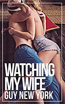 Watching My Wife: A Cuckolding Memoir by [Guy New York]