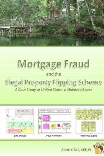Book: Mortgage Fraud & the Illegal Property Flipping Scheme - A Case Study of United States v. Quintero-Lopez by Alexis C. Bell