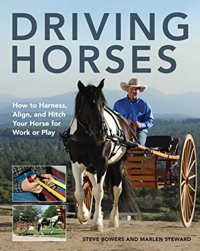 (Driving Horses: How to Harness, Align, and Hitch your Horse for Work or Play)
