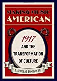 "E. Douglas Bomberger, ""Making Music American: 1917 and the Transformation of Culture"" (Oxford UP, 2018)"