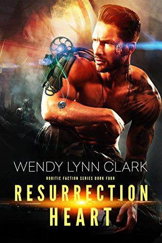 Resurrection Heart: A Science Fiction Romance (Robotics Faction - Cyborg Mercenaries Book 1)