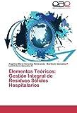 img - for Elementos Te ricos: Gesti n Integral de Residuos S lidos Hospitalarios (Spanish Edition) book / textbook / text book