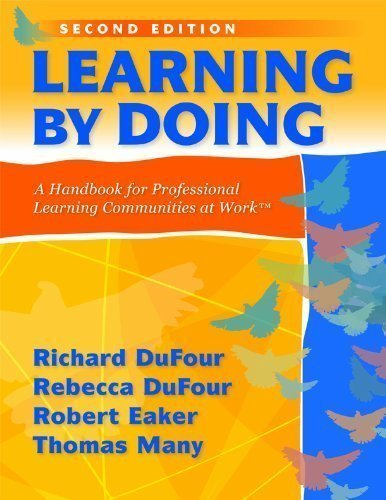 By Richard Dufour, Rebecca DuFour, Robert Eaker, Thomas Many: Learning by Doing: A Handbook for Professional Communities at Work Second (2nd) Edition