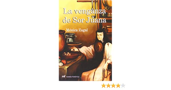 La venganza de Sor Juana (Spanish Edition): Mónica Zagal: 9789682113116: Amazon.com: Books