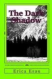 The Dark Shadow, Erica Esau, 1450559786