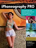 iPhoneography Pro: Techniques For Taking Your iPhone Photography To The Next Level
