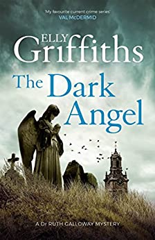 The Dark Angel: The Sunday Times Bestseller (The Dr Ruth Galloway Mysteries Book 10) by [Griffiths, Elly]