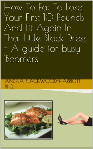Dress Little Black That (How To Eat To Lose Your First 10 Pounds And Fit Again In That Little Black Dress - A Guide for Busy 'Boomers')