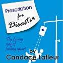 Prescription for Disaster: The Funny Side of Falling Apart Audiobook by Candace Lafleur Narrated by Carrie Goodwiler