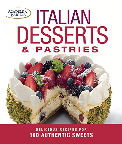 Italian Desserts & Pastries: Delicious Recipes for More Than 100 Italian Favorites