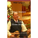 Music Matters in Nursing Home Ministry: New Revised Edition Includes workbook