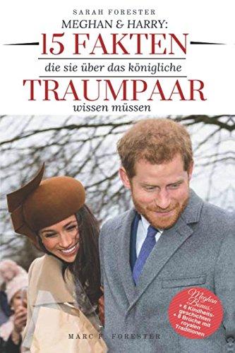 Meghan & Harry: 15 Fakten, die Sie über das königliche Traumpaar wissen müssen (German Edition)