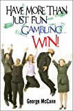 Have More Than Just Fun Gambling¿ Win!, George McCann, 1607036630