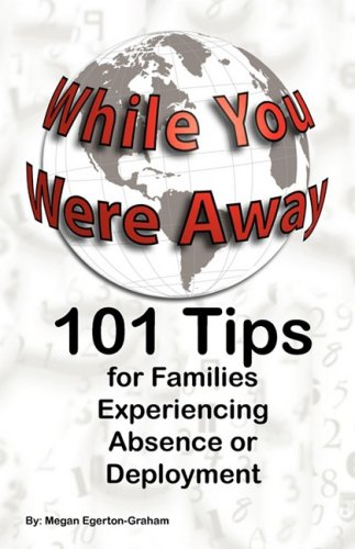 While You Were Away: 101 Tips for Families Experiencing Absence or Deployment