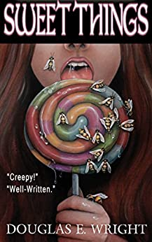Sweet Things: 5 Short Story Horror Collection by [Wright, Douglas E]