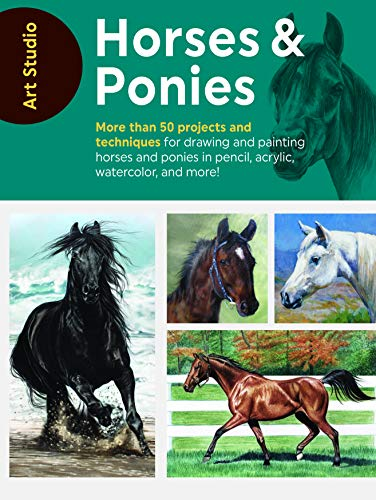 (Art Studio: Horses & Ponies: More than 50 projects and techniques for drawing and painting horses and ponies in pencil, acrylic, watercolor, and more!)