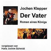 Der Vater: Roman eines Königs Hörbuch von Jochen Klepper Gesprochen von: Hans Jochim Schmidt