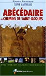 Abécédaire des chemins de Saint-Jacques : Mythes, histoire, hauts lieux, pèlerins d'hier et d'aujourd'hui par Martineaud