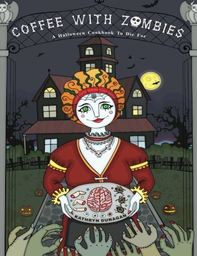 Coffee With Zombies: A Halloween cookbook to die for. ()
