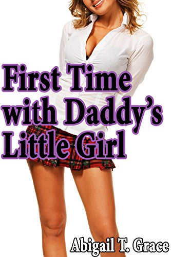 First Time with Daddy's Little Girl: Forbidden Pregnancy Taboo Man of the House (Taboo Virgin First Times Abigail)