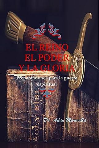 El reino el poder y la gloria: Preparándonos para la guerra espiritual (Spanish Edition) (Maravillas Del Espiritu Santo)