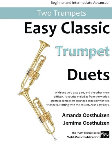 Trumpet Music Duet (Easy Classic Trumpet Duets: With one very easy part, and the other more difficult. Comprises favourite melodies from the world's greatest composers ... in easy keys, and starts with the easiest.)