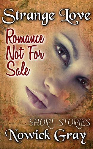 Book: Strange Love / Romance Not For Sale - Short Stories by Nowick Gray