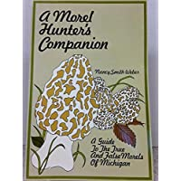 A Morel Hunter's Companion: A Guide to the True and False Morels of Michigan