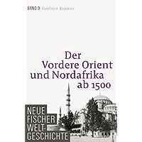 Neue Fischer Weltgeschichte. Band 9: Der Vordere Orient und Nordafrika ab 1500
