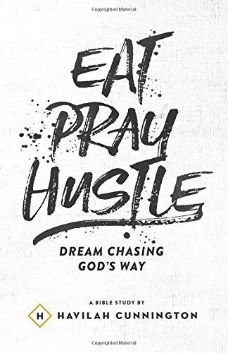 Read Online Eat. Pray. Hustle.: Dream Chasing God's Way pdf epub