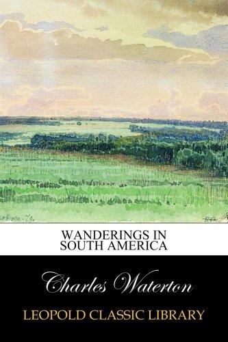 Read Online Wanderings in South America ebook